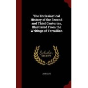 The Ecclesiastical History of the Second and Third Centuries, Illustrated from the Writings of Tertullian by Sir John Kaye