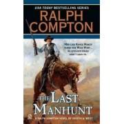 Ralph Compton the Last Manhunt by Ralph Compton