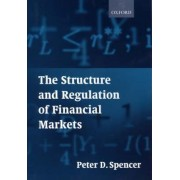 The Structure and Regulation of Financial Markets by Peter D. Spencer