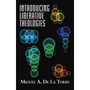 Introducing Liberative Theologies by Miguel A. de La Torre