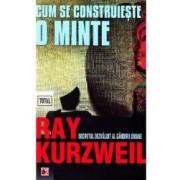 Cum se construieste o minte. Secretul dezvaluit al gandirii umane - Ray Kurzweil