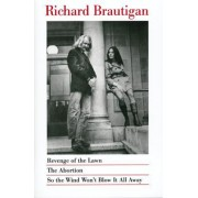 Revenge of the Lawn, the Abortion, So the Wind Won't Blow it Away by Richard Brautigan