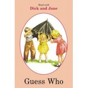 Dick and Jane: Guess Who by Unknown