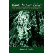 Kant's Impure Ethics by Robert B. Louden