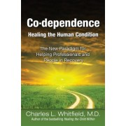 Co-Dependence - Healing the Human Condition: Healing the Human Condition