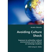 Avoiding Culture Shock- Exposure to Unfamiliar Cultural Environments and Its Effects on Exchange Students by Armin Skierlo