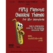 Fifty Famous Classical Themes for Alto Saxophone by MR Larry E Newman