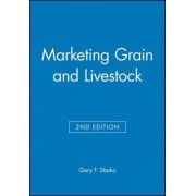 Marketing Grain and Livestock by Gary F. Stasko