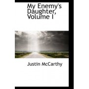 My Enemy's Daughter, Volume I by Professor of History Justin McCarthy