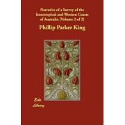 Narrative of a Survey of the Intertropical and Western Coasts of Australia [Volume 2 of 2] by Phillip Parker King