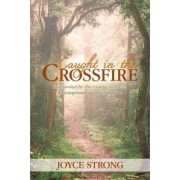 Caught in the Crossfire by Joyce Strong
