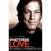 Shattered Love by Richard Chamberlain