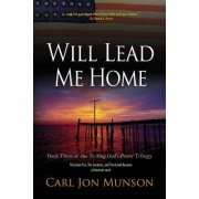 Will Lead Me Home: Book 3 of to Sing God's Praise: A Journey in Three Parts