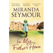 In My Father's House: Elegy For an Obsessive Love by Miranda Seymour