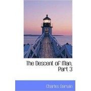 The Descent of Man, Part 3 by Professor Charles Darwin