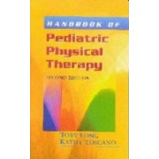 Handbook of Pediatric Physical Therapy by Toby Long
