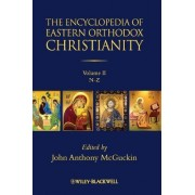 The Encyclopedia of Eastern Orthodox Christianity by John Anthony McGuckin