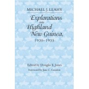 Explorations into Highland New Guinea, 1930-35 by Michael J. Leahy