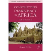 Constructing Democracy in Transitioning Societies of Africa by Susanna D. Wing