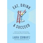Eat, Drink & Succeed by Laura Schwartz