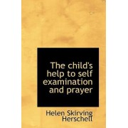 The Child's Help to Self Examination and Prayer by Helen Skirving Herschell