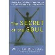 The Secret of the Soul by William L. Buhlman
