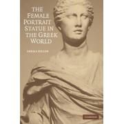 The Female Portrait Statue in the Greek World by Sheila Dillon