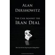 The Case Against the Iran Deal by Felix Frankfurter Professor of Law Alan M Dershowitz