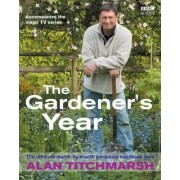 Alan Titchmarsh the Gardener's Year by Alan Titchmarsh