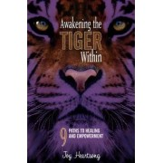 Awakening the Tiger Within by Joy Heartsong MS Chtp