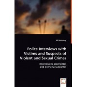 Police Interviews with Victims and Suspects of Violent and Sexual Crimes by Ulf Holmberg