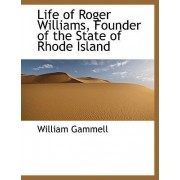 Life of Roger Williams, Founder of the State of Rhode Island by William Gammell