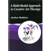 A Multi-modal Approach to Creative Art Therapy by Arthur Robbins