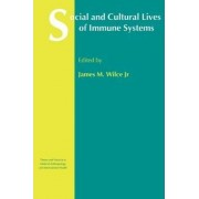Social and Cultural Lives of Immune Systems by James M. Wilce