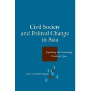 Civil Society and Political Change in Asia by Muthiah Alagappa