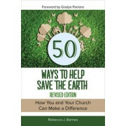 50 Ways to Help Save the Earth, Revised Edition by Rebecca Barnes