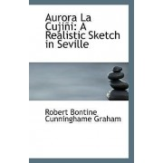 Aurora La Cujini by Robert Bontine Cunninghame Graham