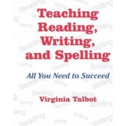 Teaching Reading, Writing and Spelling by Virginia Talbot