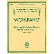 Franz Wohlfahrt - Fifty Easy Melodious Studies for the Violin, Op. 74, Books 1 and 2 by Franz Wohlfahrt