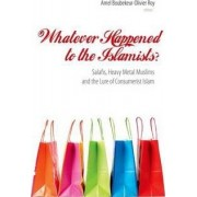 Whatever Happened to the Islamists? by Amel Boubekeur