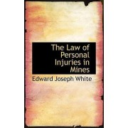The Law of Personal Injuries in Mines by Edward Joseph White