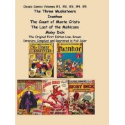 Classic Comics Volumes #1, #2, #3, #4, #5 the Three Musketeers, Ivanhoe, the Count of Monte Cristo, the Last of the Mohicans and Moby Dick by Alexandre Dumas