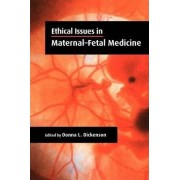 Ethical Issues in Maternal-Fetal Medicine by Donna L. Dickenson