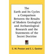The Earth and Its Cycles a Comparison Between the Results of Modern Geological and Archaeological Research and the Statements of the Secret Doctrine by E. W. Preston