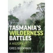 Tasmania's Wilderness Battles by Greg Buckman