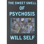 The Sweet Smell of Pyschosis by Will Self