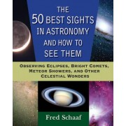 The 50 Best Sights in Astronomy, and How to See Them by Fred Schaaf