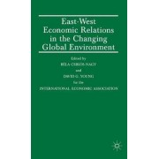 East/West Economic Relations in the Changing Global Environment by Bela Csikos-Nagy