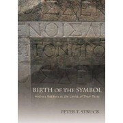 Birth of the Symbol by Peter T. Struck