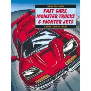 How to Draw Fast Cars, Monster Trucks and Fighter Jets by Chris Hart